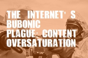 The Internet's Bubonic Plague-Content Oversaturation